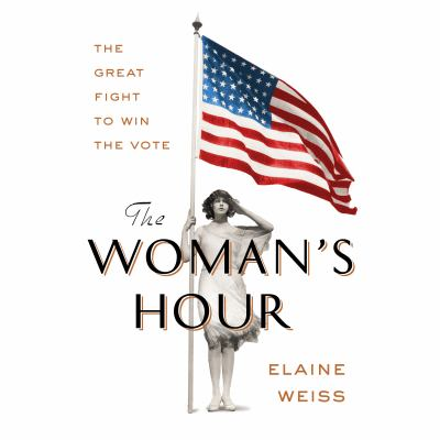 Woman's Hour, The : The Great Fight to Win the Vote