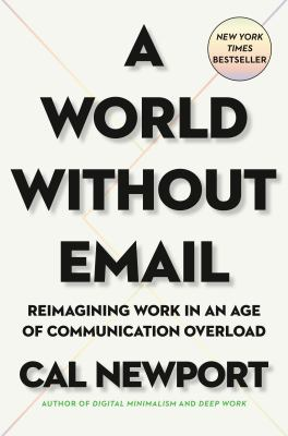 A world without email : reimagining work in an age of communication overload