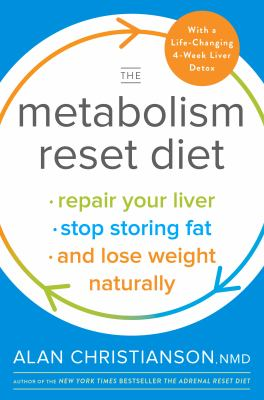 The metabolism reset diet :  repair your liver, stop storing fat, and lose weight naturally