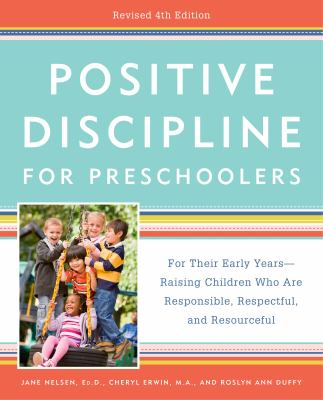 Positive discipline for preschoolers :  for their early years--raising children who are responsible, respectful, and resourceful