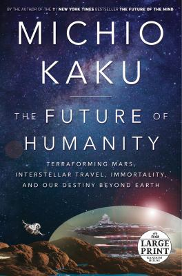The future of humanity : terraforming, interstellar travel, immortality, and our destiny beyond Earth