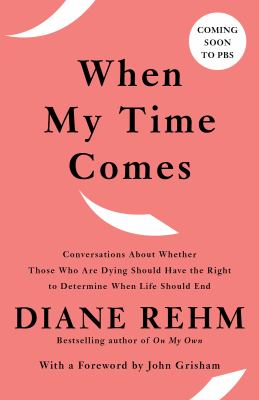 When my time comes :  talks with twenty-three men and women about whether those who are dying should have the right to determine when life should end