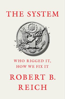 The system : who rigged it, how we fix it