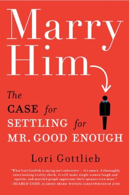 Marry him : the case for settling for Mr. Good Enough