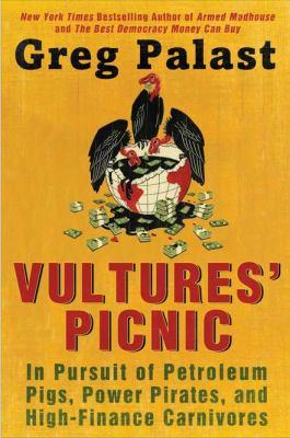 Vultures' picnic: big oil, bigger money, biggest lies