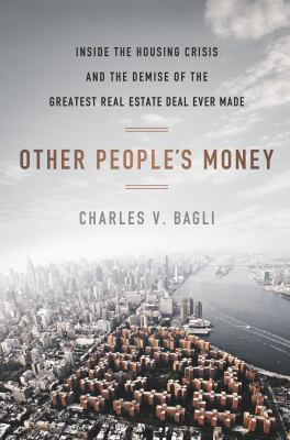 Other people's money :  inside the housing crisis and the demise of the greatest real estate deal ever made