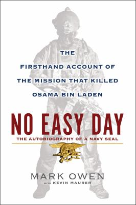 No easy day: the firsthand account of the mission that killed Osama Bin Laden : the autobiography of a Navy SEAL