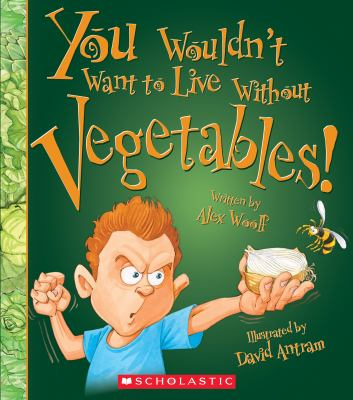 You Wouldn't Want to Live Without Vegetables