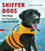 Sniffer dogs : how dogs (and their noses) save the world
