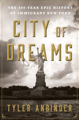 City of dreams: the 400-year epic history of immigrant New York