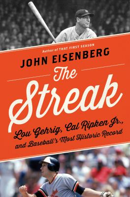 The streak :  Lou Gehrig, Cal Ripken Jr., and baseball's most historic record