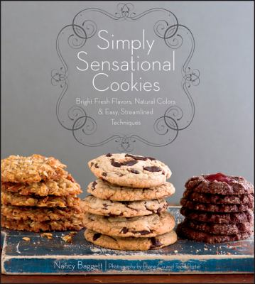Simply sensational cookies [electronic resource] :  bright fresh flavors, natural colors & easy, streamlined techniques