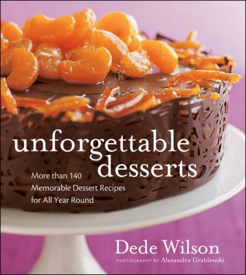 Unforgettable desserts : more than 140 memorable dessert recipes for all year round