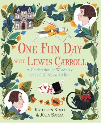 One fun day with Lewis Carroll : a celebration of wordplay and a girl named Alice