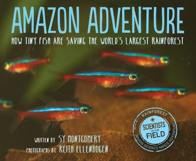 Amazon adventure : how tiny fish are saving the world's largest rainforest