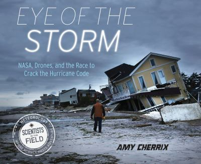 Eye of the storm : NASA, drones, and the race to crack the hurric