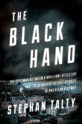 The Black Hand: the epic war between a brilliant detective and the deadliest secret society in American history