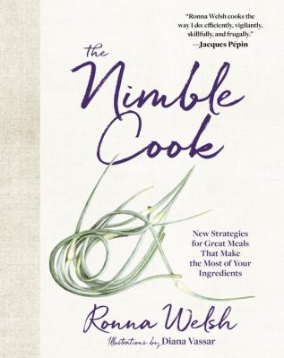 The nimble cook :  new strategies for great meals that make the most of your ingredients