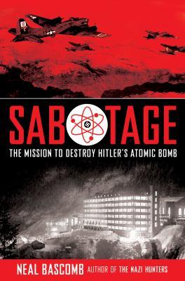 Sabotage : the mission to destroy Hitler's atomic bomb