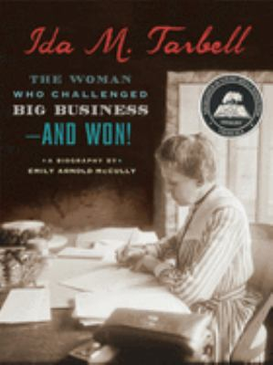 Ida M. Tarbell: the woman who challenged big business--and won!