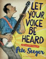Let your voice be heard : the life and times of Pete Seeger