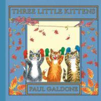 Three little kittens : a folk tale classic