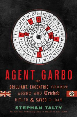 Agent Garbo: how a brilliant, eccentric spy tricked Hitler and saved D-Day