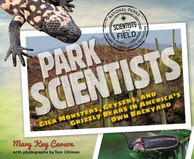 The park scientists: Gila Monsters, Geysers, and Grizzly Bears in America's Own Backyard