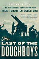 The Last of the Doughboys The Forgotten Generation and Their Forgotten World War