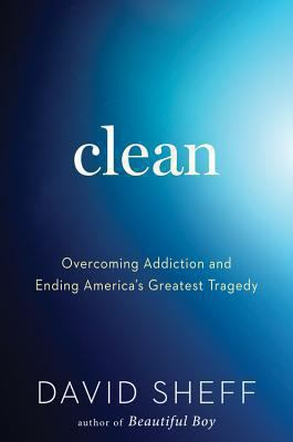 Clean : overcoming addiction and ending America's greatest tragedy