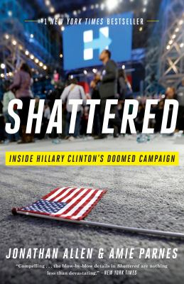 Shattered : inside Hillary Clinton's doomed campaign