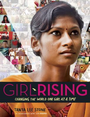 Girl rising : changing the world one girl at a time