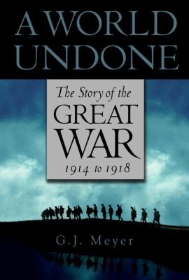 A world undone: the story of the Great War, 1914-1918