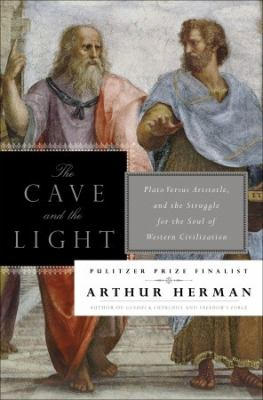 The cave and the light: Plato versus Aristotle and the struggle for the soul of Western civilization