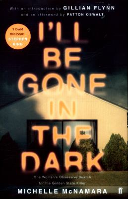 Cover Image for I'll Be Gone in the Dark:  One Woman's Obsessive Search for the Golden State Killer