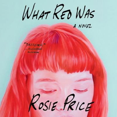 What Red Was : A Novel