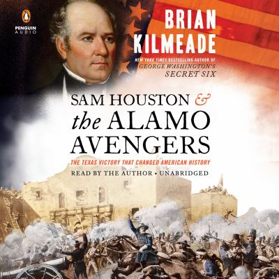 Sam Houston & the Alamo Avengers the Texas victory that changed American history