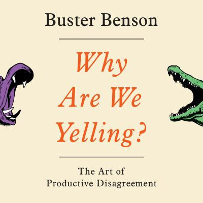 Why Are We Yelling? : The Art of Productive Disagreement