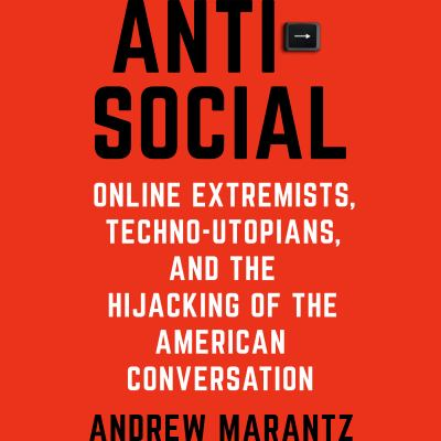 Antisocial Online Extremists, Techno-Utopians, and the Hijacking of the American Conversation