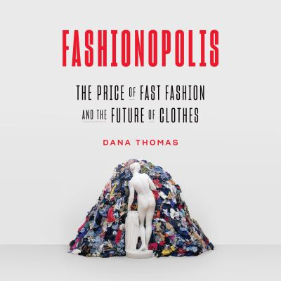 Fashionopolis The Price of Fast Fashion–and the Future of Clothes