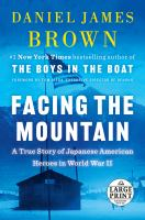 Facing the mountain : a true story of Japanese American heroes in World War II