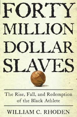 $40 million slaves: the rise, fall, and redemption of the Black athlete