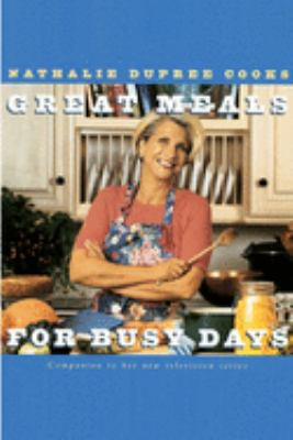 Nathalie Dupree cooks great meals for busy days : delicious food and easy entertaining for a less than perfect world