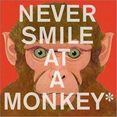 Never smile at a monkey : and 17 other important things to rememb
