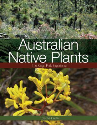Australian native plants : the Kings Park experience / edited by Mark Webb.