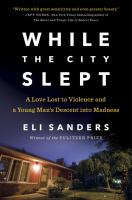 While the city slept : a love lost to violence and a young man's descent into madness