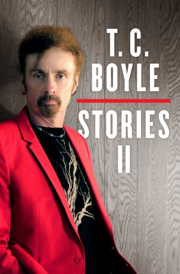 T.C. Boyle Stories II: the collected stories of T. Coraghessan Boyle. Volume II