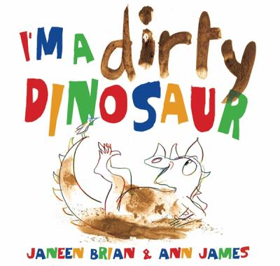 Cover image for : I'm a dirty dinosaur / Janeen Brian & Ann James.