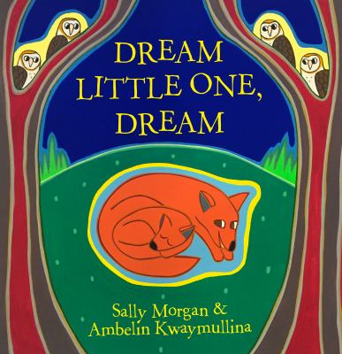 Cover Image for: Dream little one, dream / written by Sally Morgan ; illustrated by Ambelin Kwaymullina.