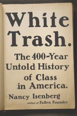 White trash: the 400--year untold history of class in America